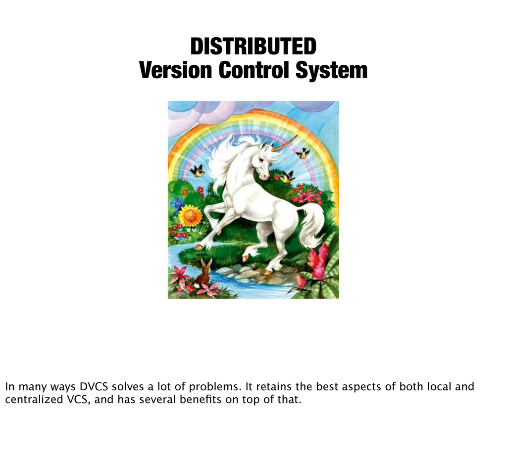 DISTRIBUTED Version Control System In many ways...