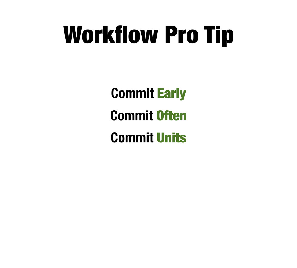 Workflow Pro Tip Commit Early Commit Often Commi...