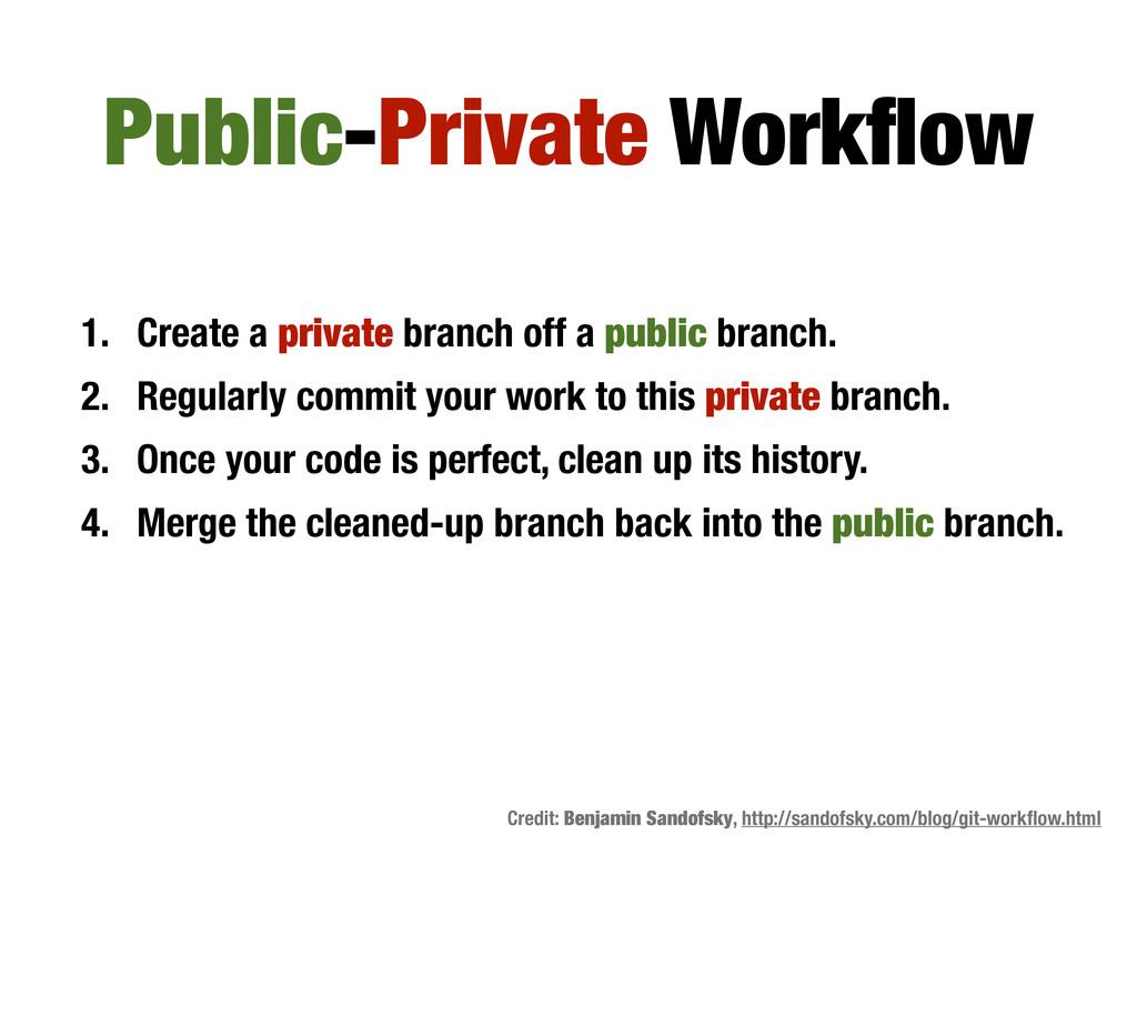 1. Create a private branch off a public branch....