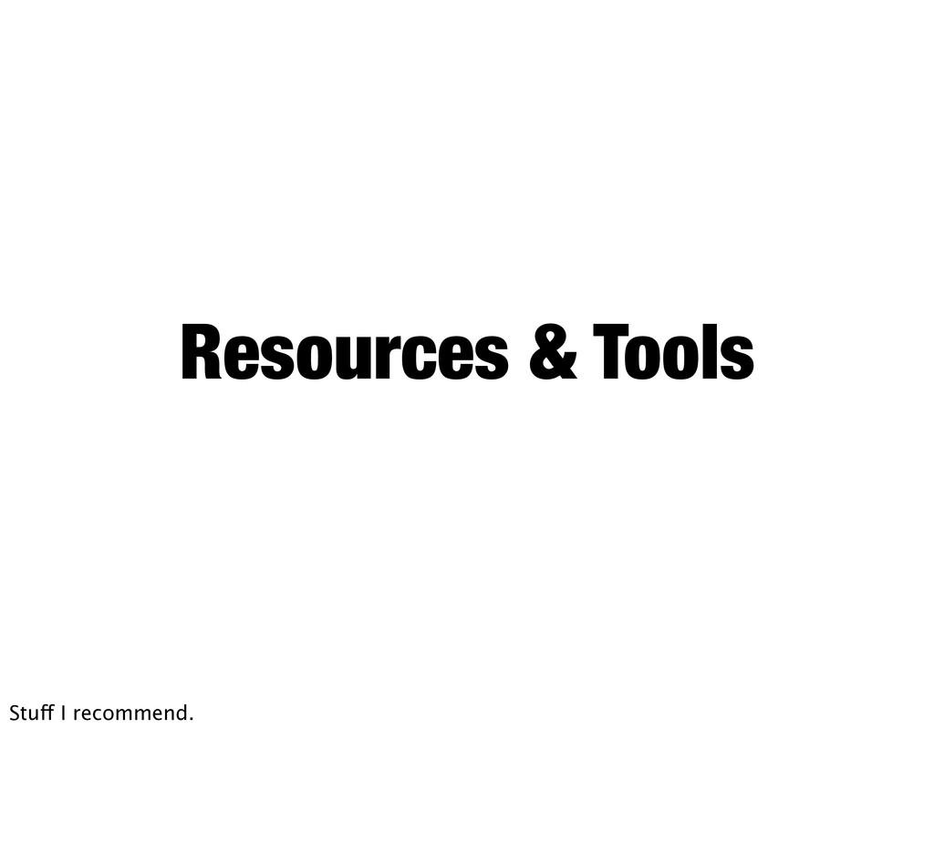 Resources & Tools Stuff I recommend.