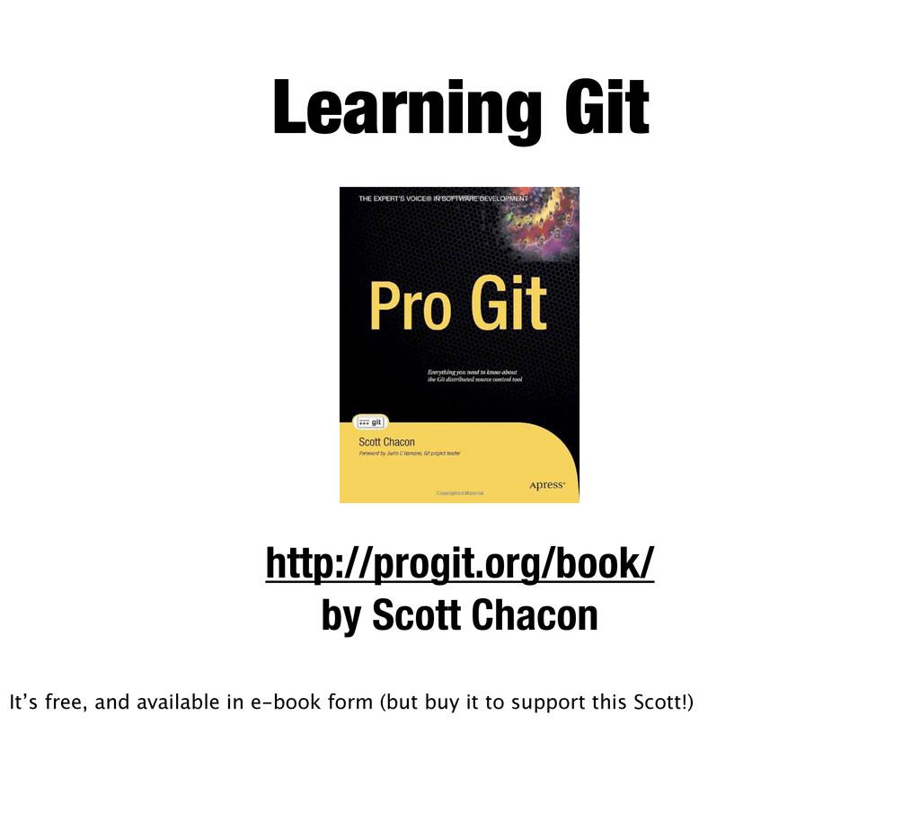 Learning Git http://progit.org/book/ by Scott C...