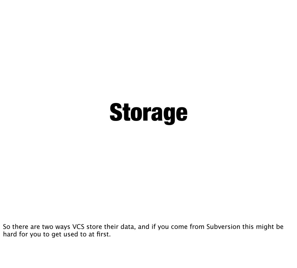 Storage So there are two ways VCS store their d...