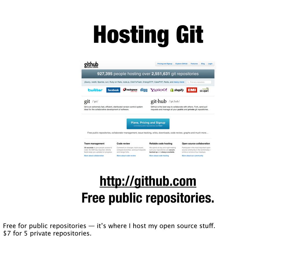 Hosting Git http://github.com Free public repos...