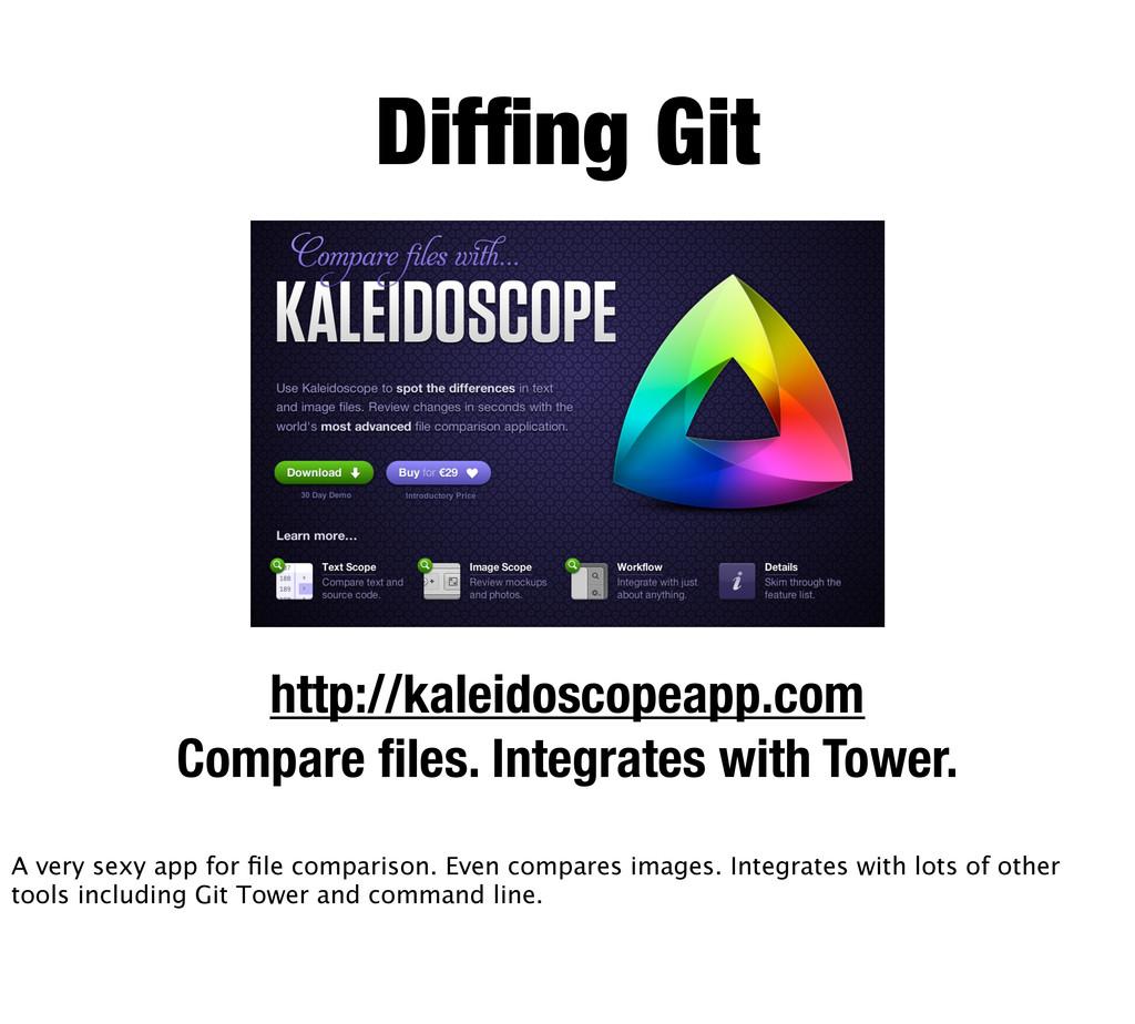 Diffing Git http://kaleidoscopeapp.com Compare fi...