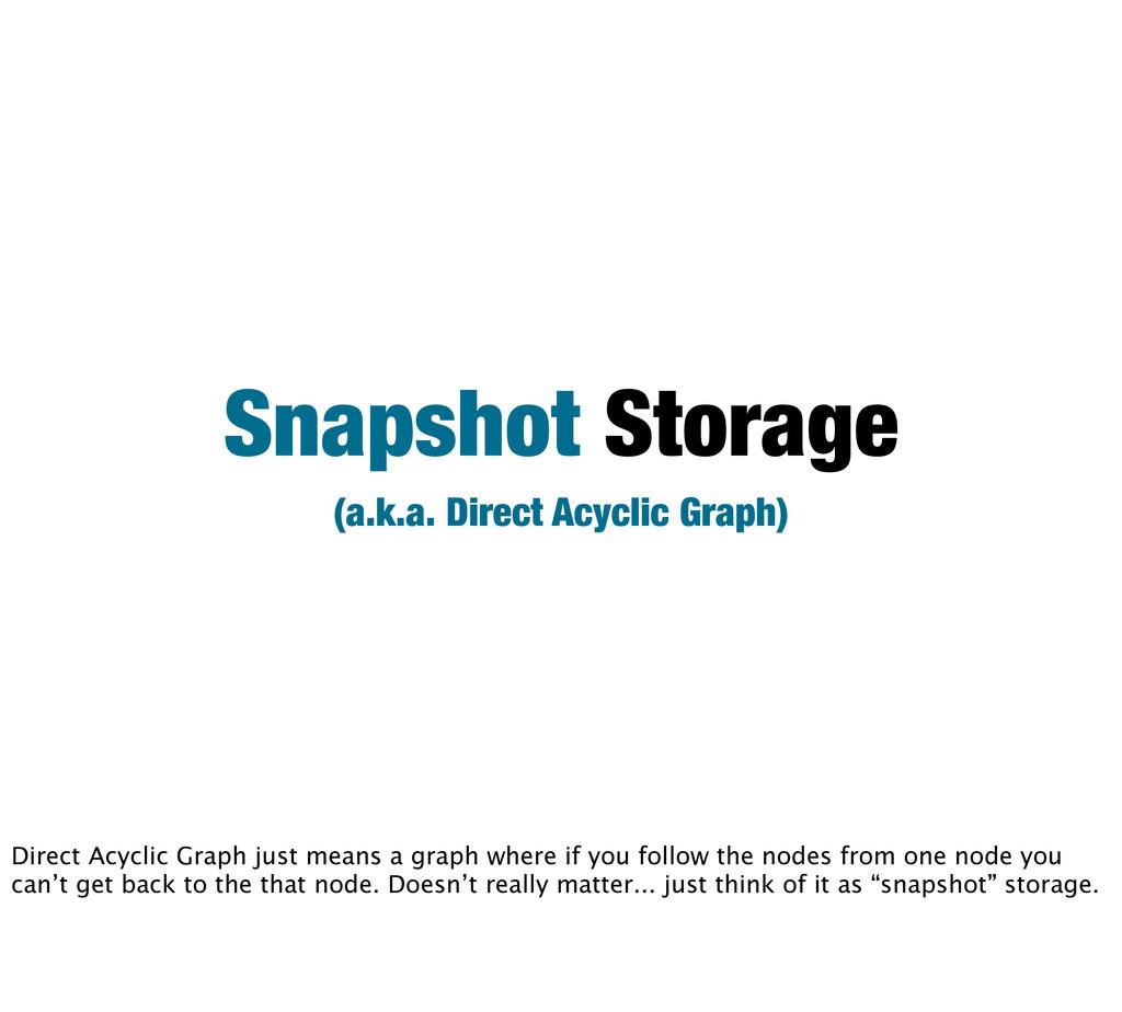 Snapshot Storage (a.k.a. Direct Acyclic Graph) ...