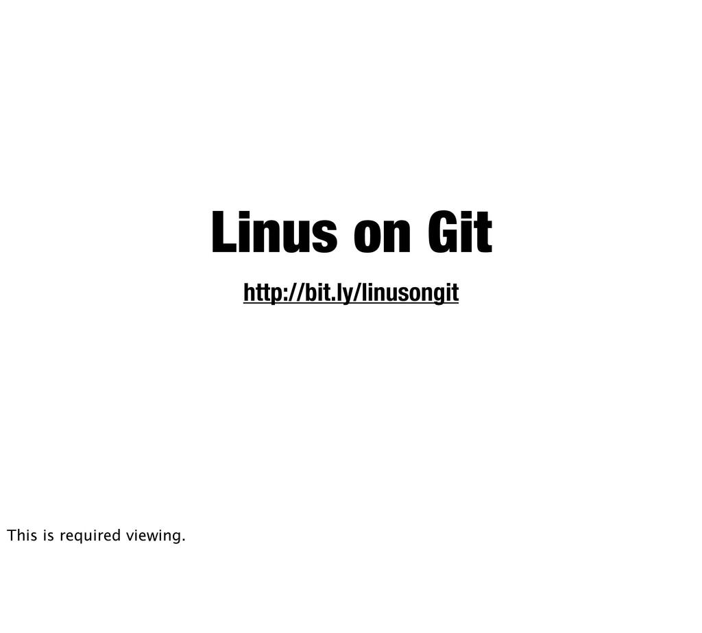 http://bit.ly/linusongit Linus on Git This is r...