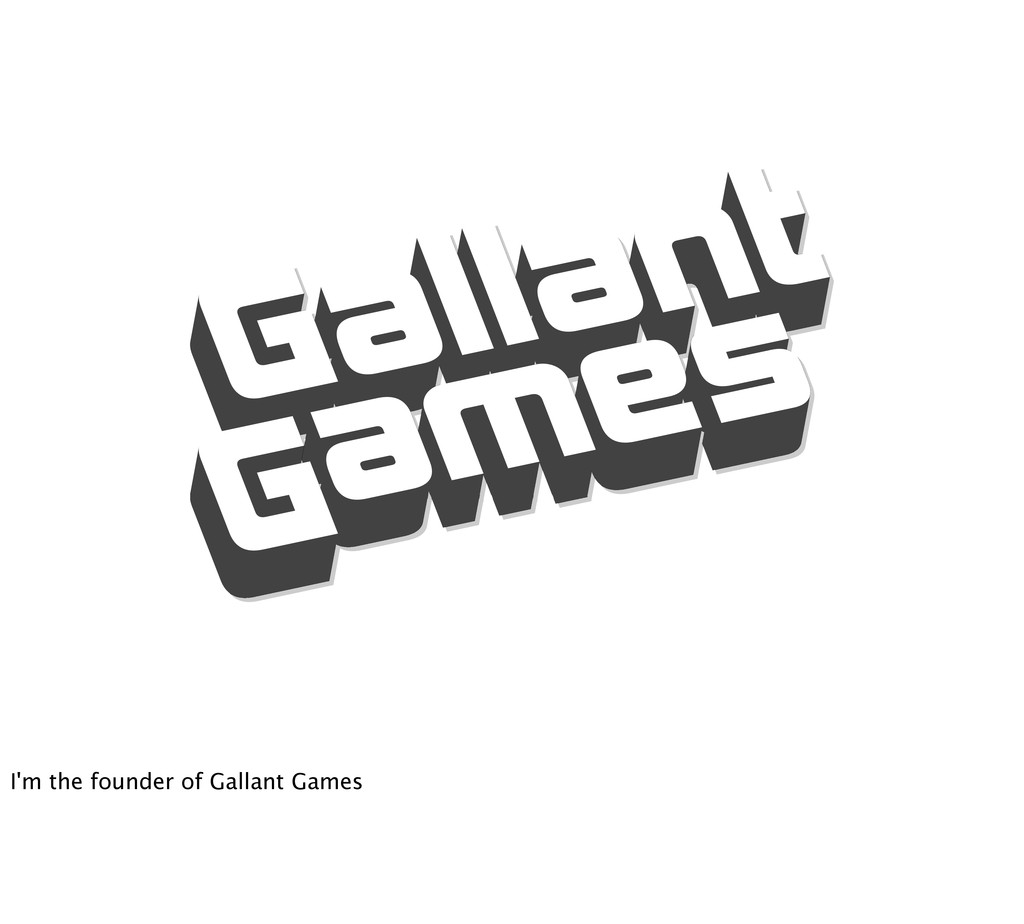 I'm the founder of Gallant Games