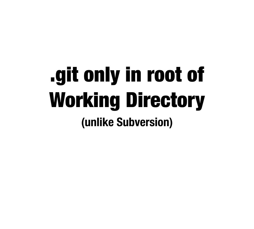 .git only in root of Working Directory (unlike ...