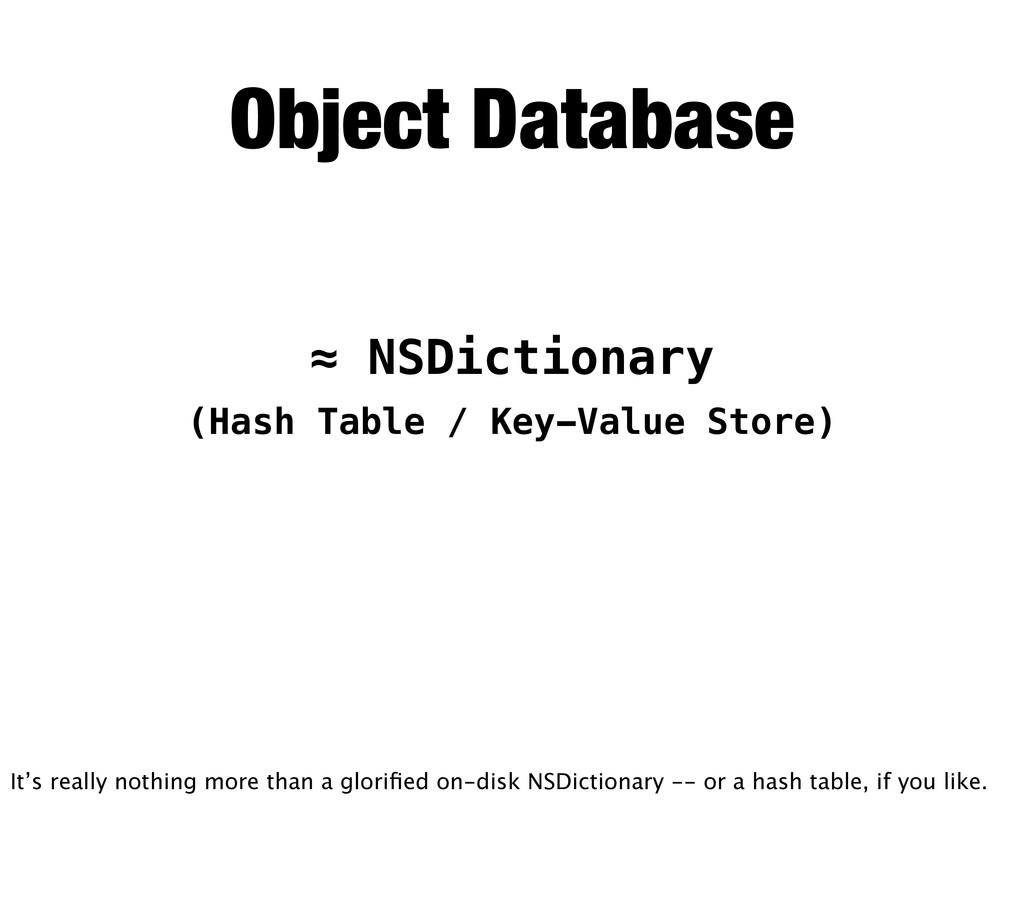 Object Database ≈ NSDictionary (Hash Table / Ke...