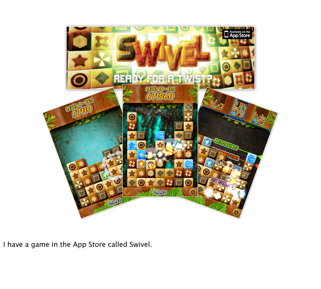I have a game in the App Store called Swivel.