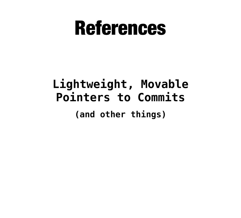 Lightweight, Movable Pointers to Commits Refere...