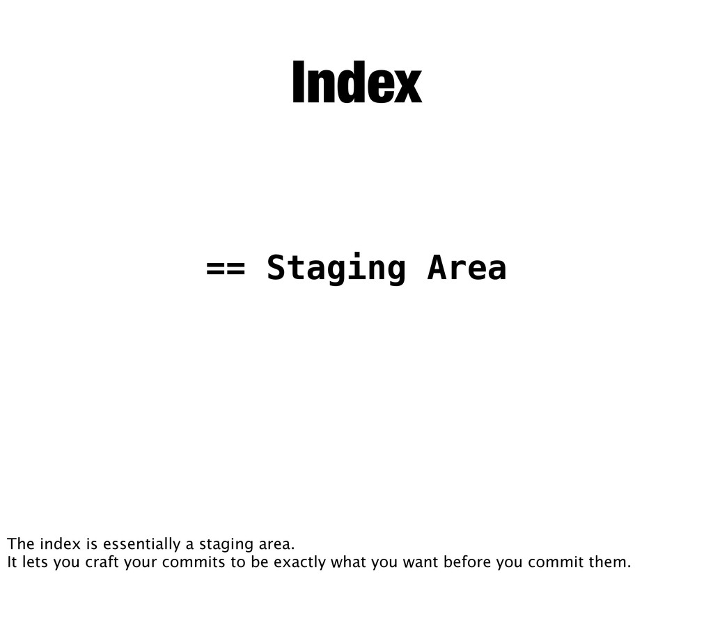 == Staging Area Index The index is essentially ...