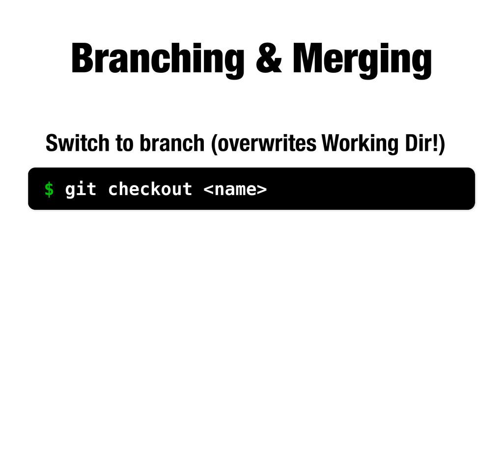 Branching & Merging $ git checkout <name> Switc...