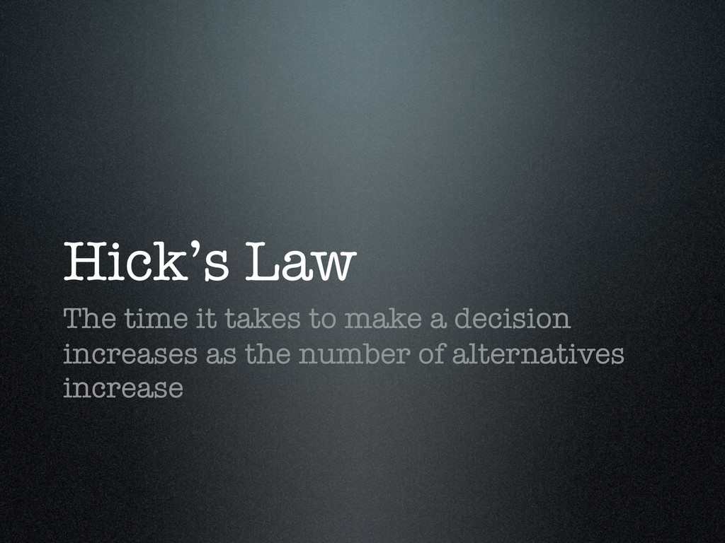 Hick's Law The time it takes to make a decision...