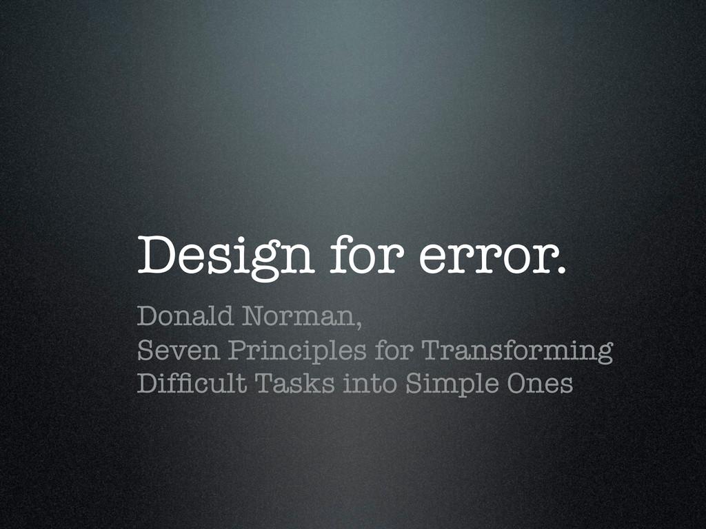 Design for error. Donald Norman, Seven Principl...