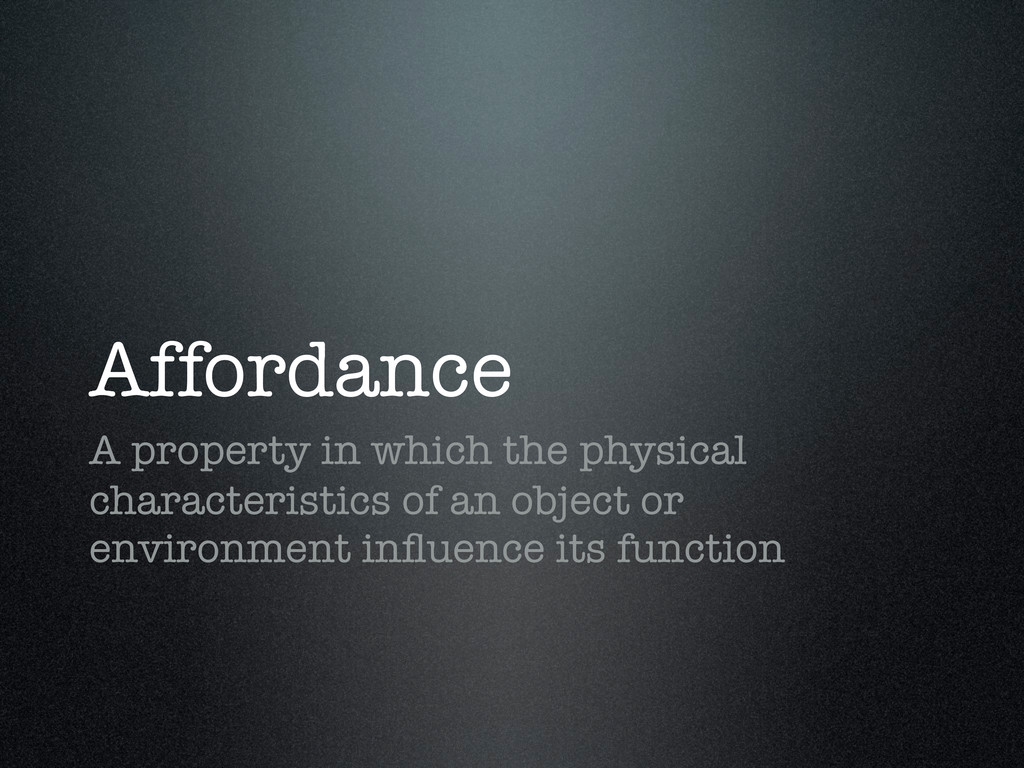 Affordance A property in which the physical cha...