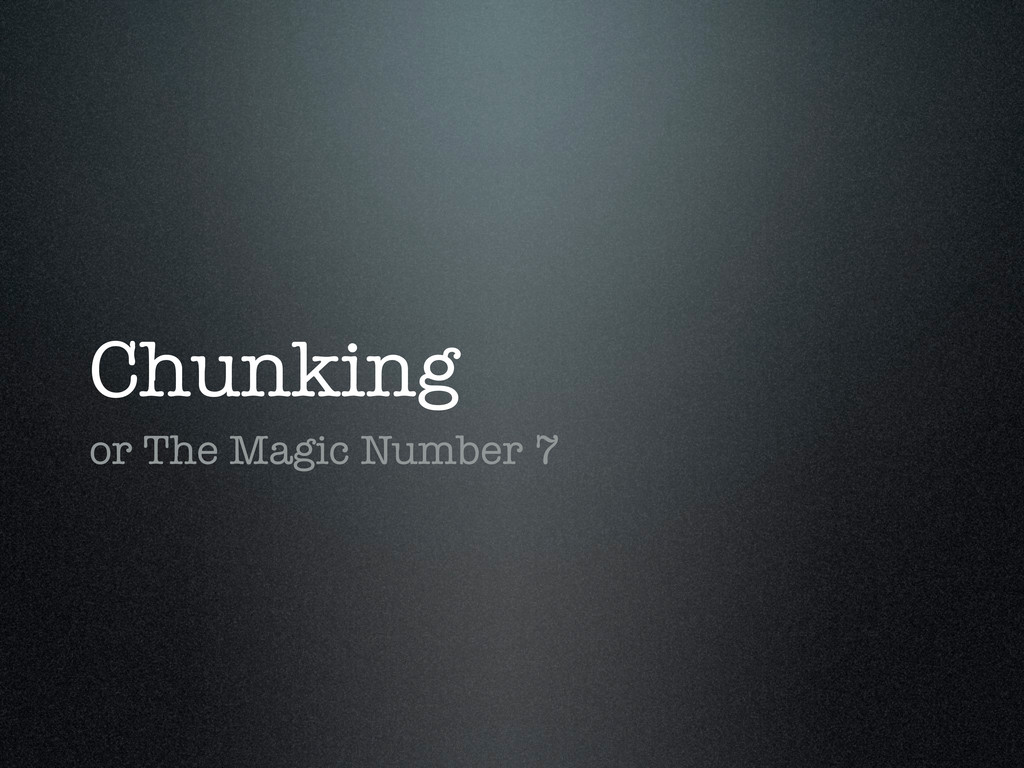 Chunking or The Magic Number 7