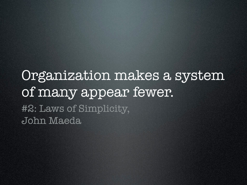 Organization makes a system of many appear fewe...