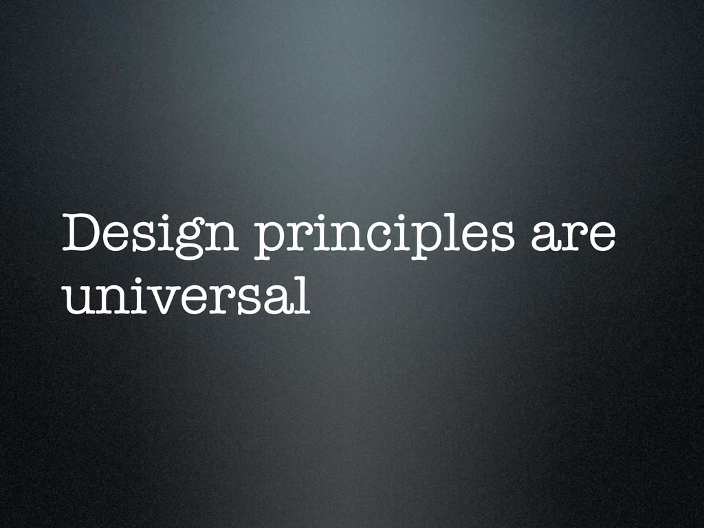 Design principles are universal