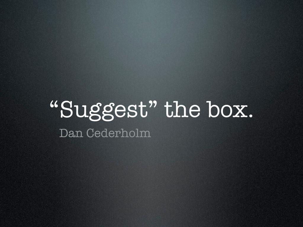 """Suggest"" the box. Dan Cederholm"