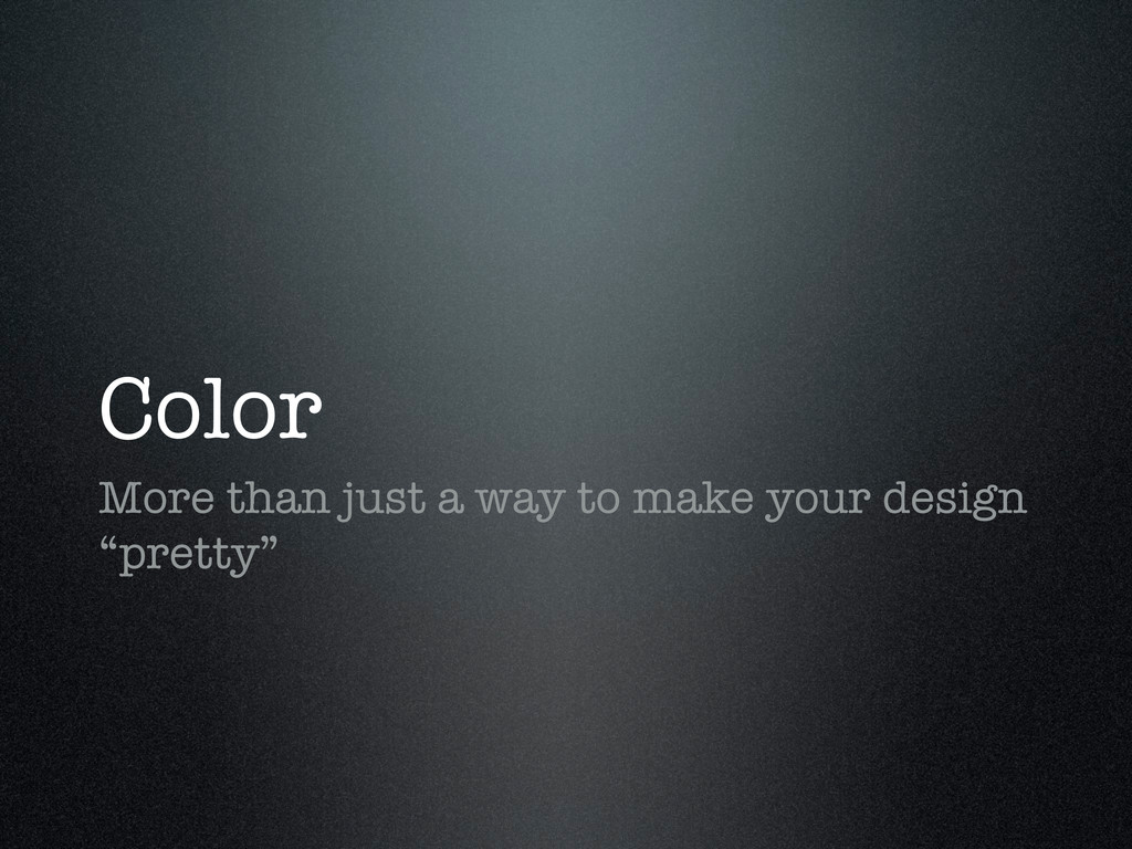 Color More than just a way to make your design ...