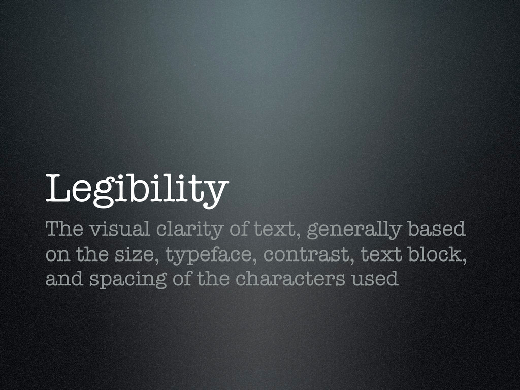 Legibility The visual clarity of text, generall...