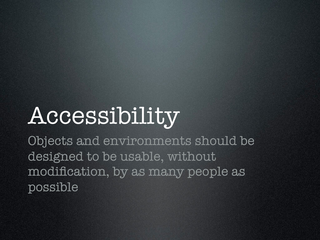 Accessibility Objects and environments should b...