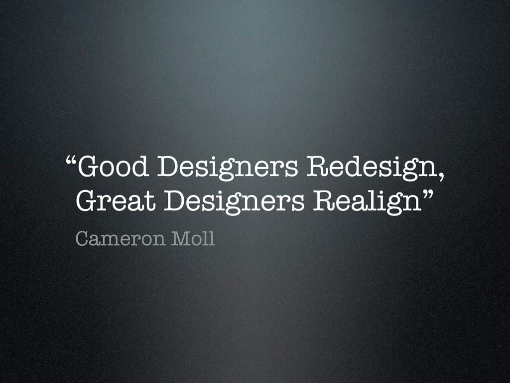 """Good Designers Redesign, Great Designers Reali..."