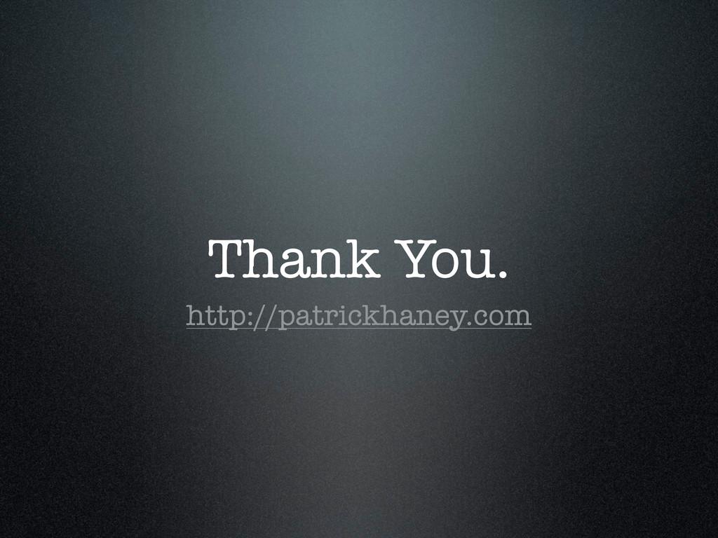 Thank You. http://patrickhaney.com