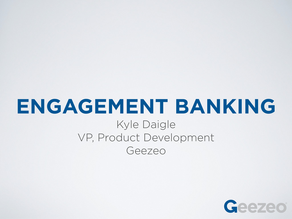 ENGAGEMENT BANKING Kyle Daigle VP, Product Deve...