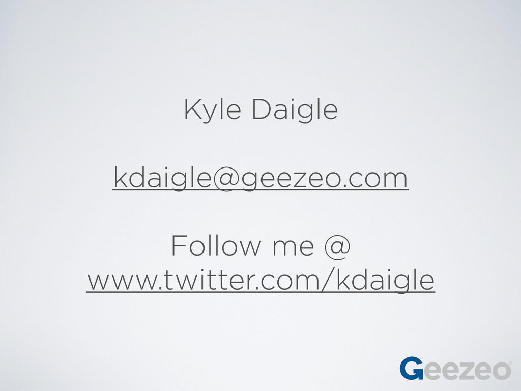 Kyle Daigle kdaigle@geezeo.com Follow me @ www....