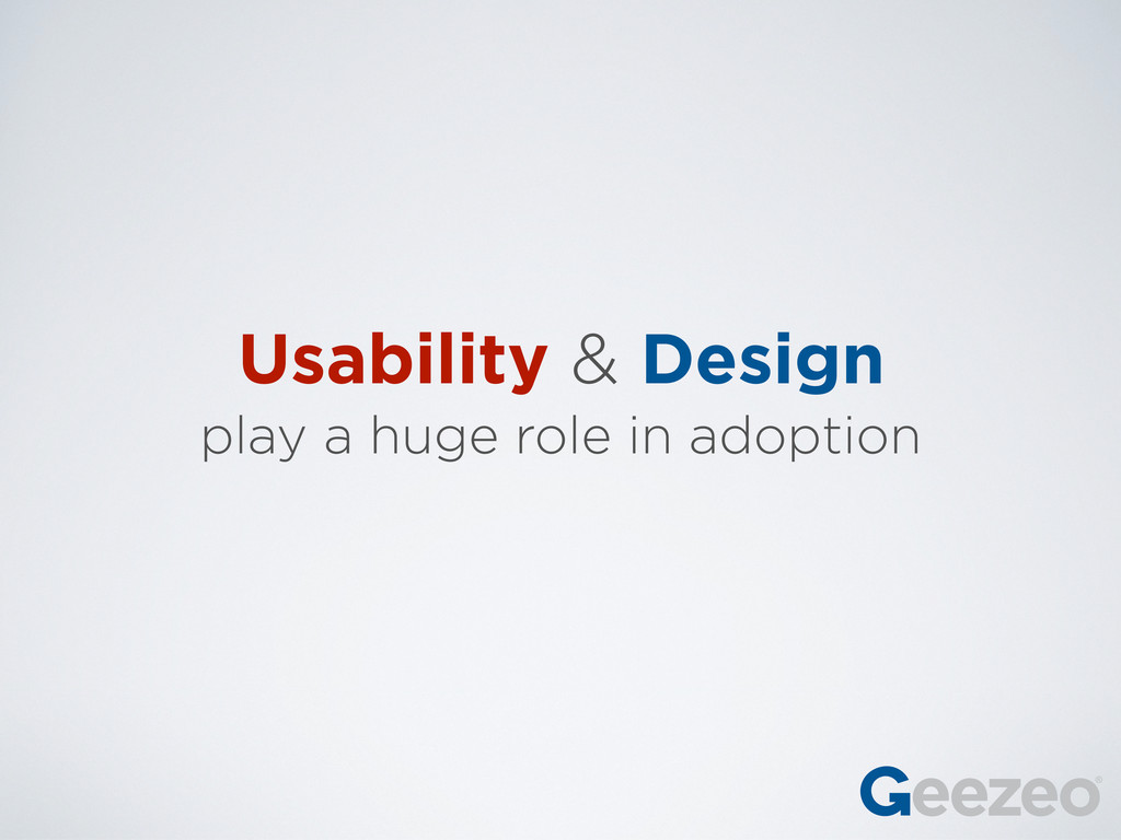 Usability & Design play a huge role in adoption
