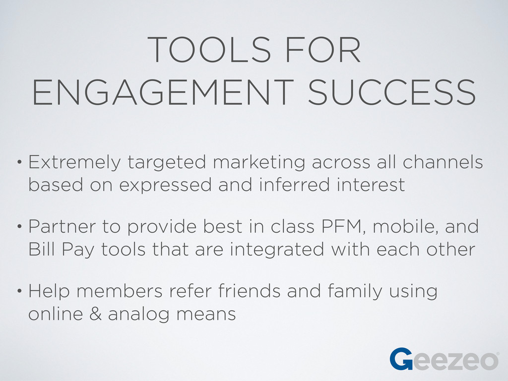 TOOLS FOR ENGAGEMENT SUCCESS • Extremely target...