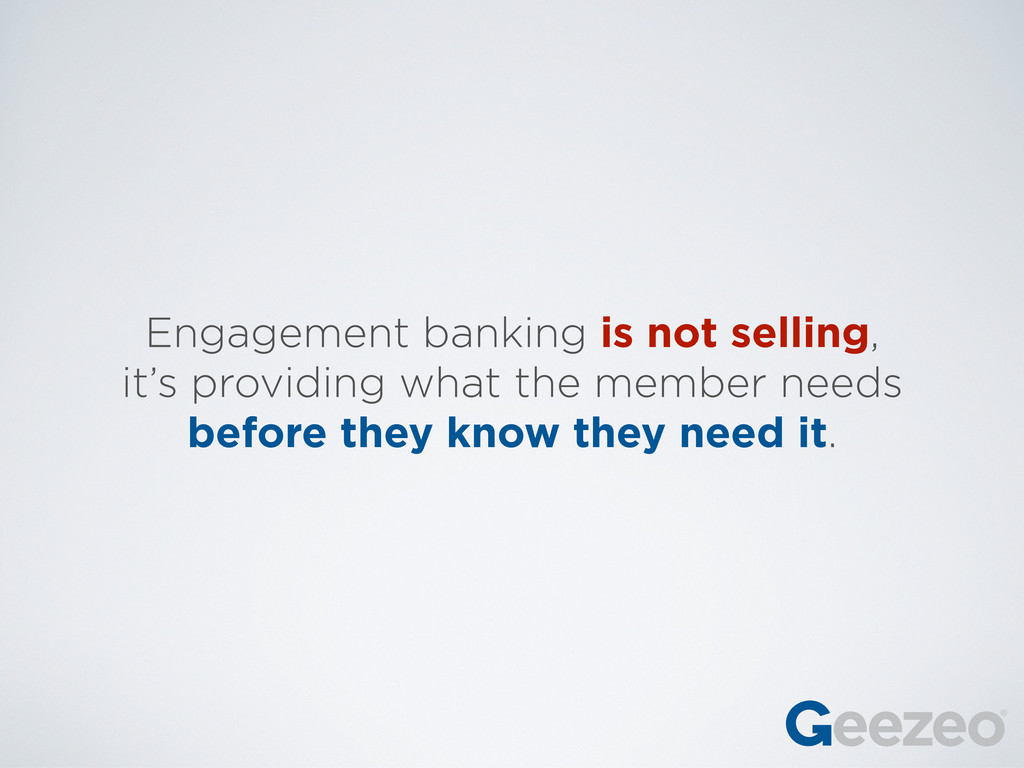 Engagement banking is not selling, it's providi...