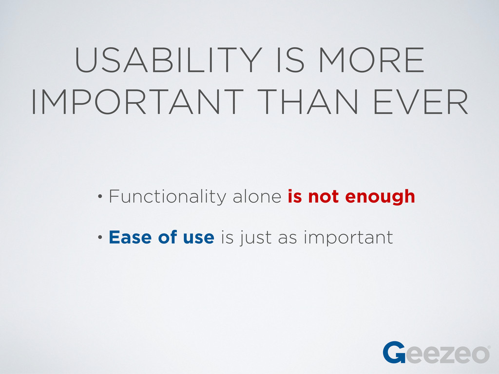 USABILITY IS MORE IMPORTANT THAN EVER • Functio...