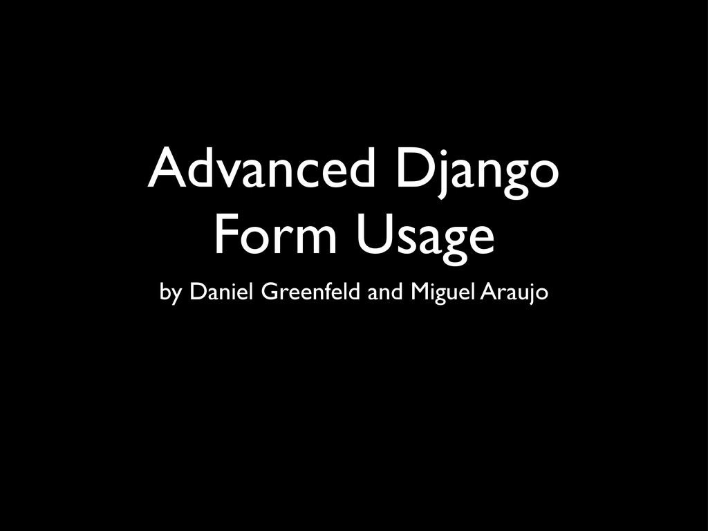 Advanced Django Form Usage by Daniel Greenfeld ...