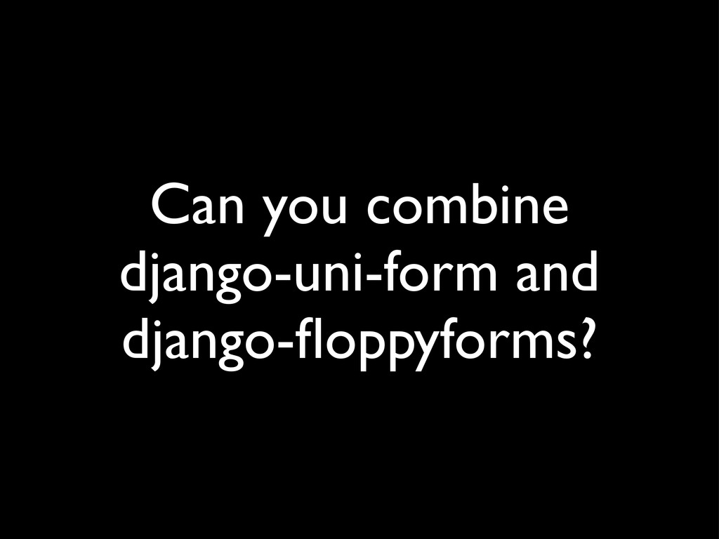 Can you combine django-uni-form and django-flopp...