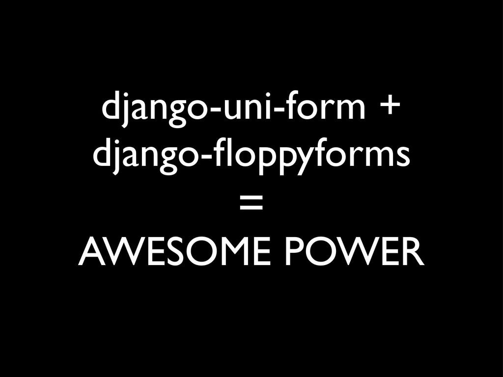 django-uni-form + django-floppyforms AWESOME POW...