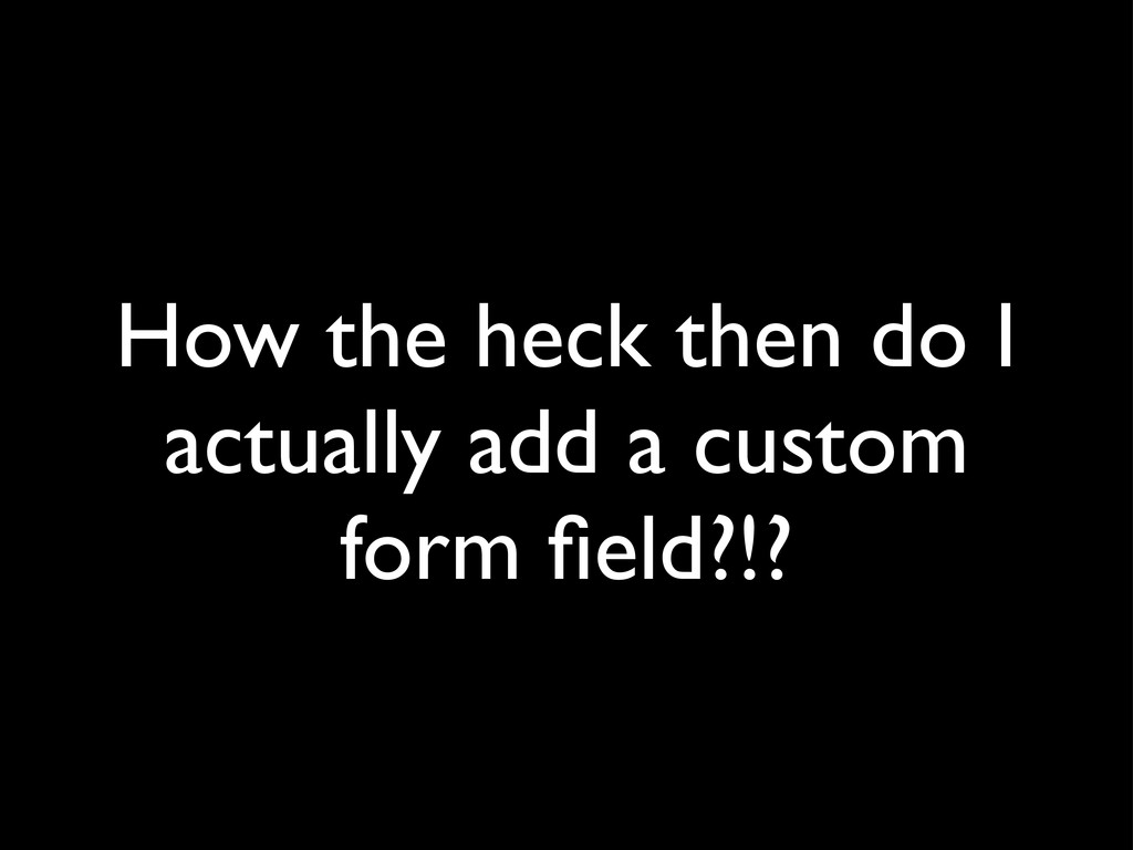 How the heck then do I actually add a custom fo...