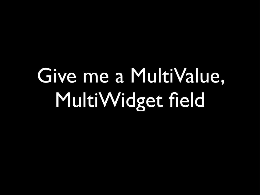 Give me a MultiValue, MultiWidget field