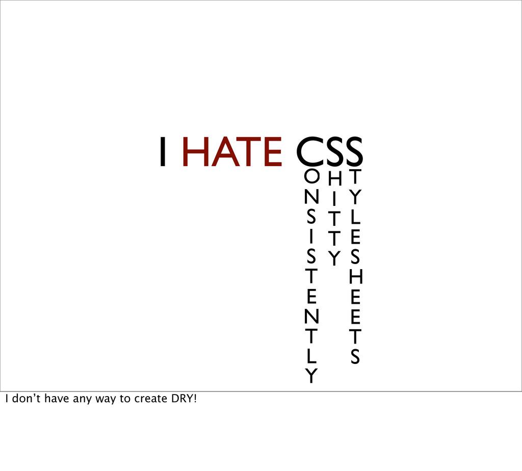 I HATE CSS O N S I S T E N T L Y H I T T Y T Y ...