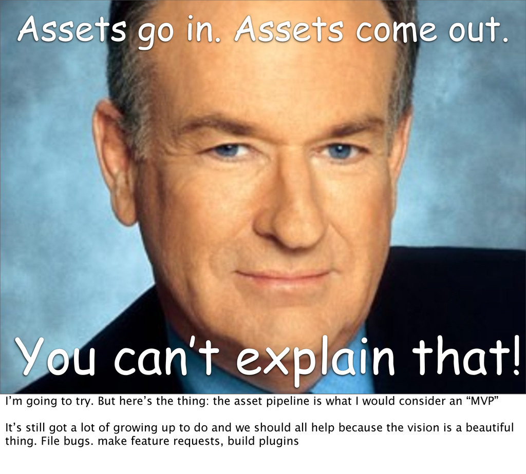 Assets go in. Assets come out. You can't explai...