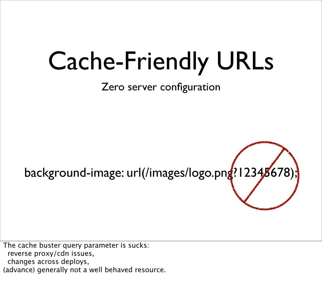 Cache-Friendly URLs Zero server configuration ba...