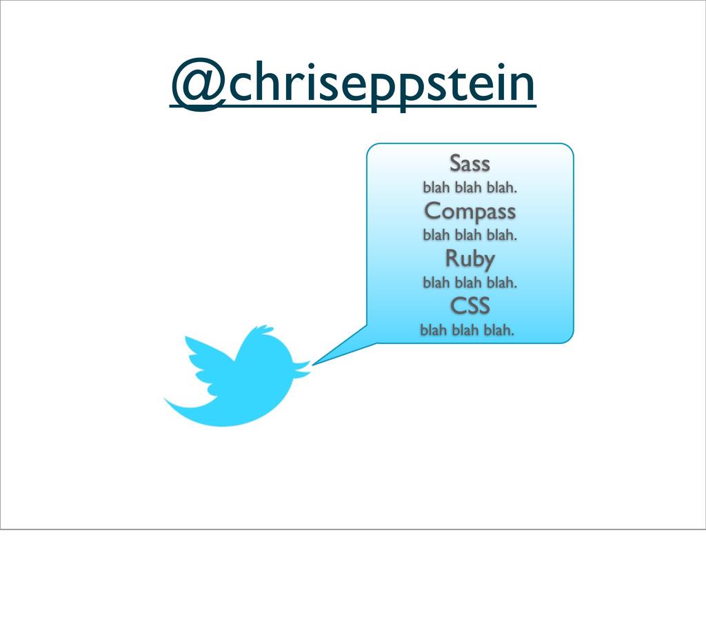 @chriseppstein Sass blah blah blah. Compass bla...