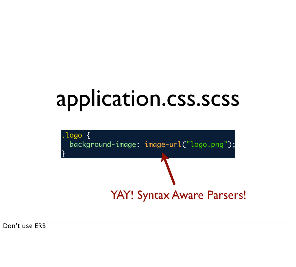 application.css.scss YAY! Syntax Aware Parsers!...