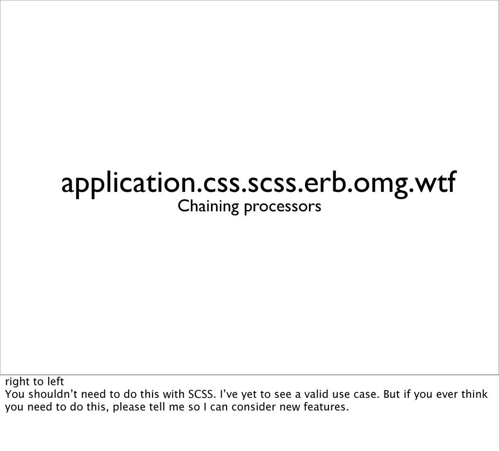 application.css.scss.erb.omg.wtf Chaining proce...
