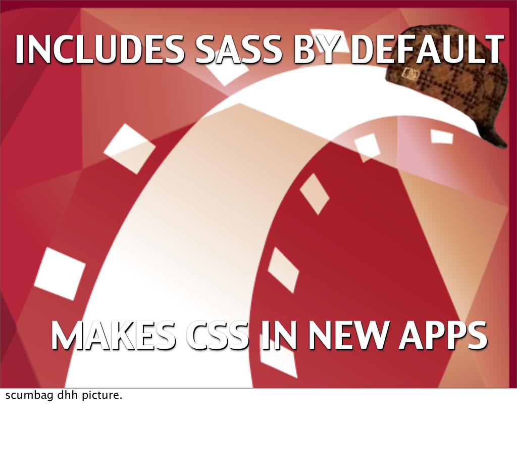 INCLUDES SASS BY DEFAULT INCLUDES SASS BY DEFAU...