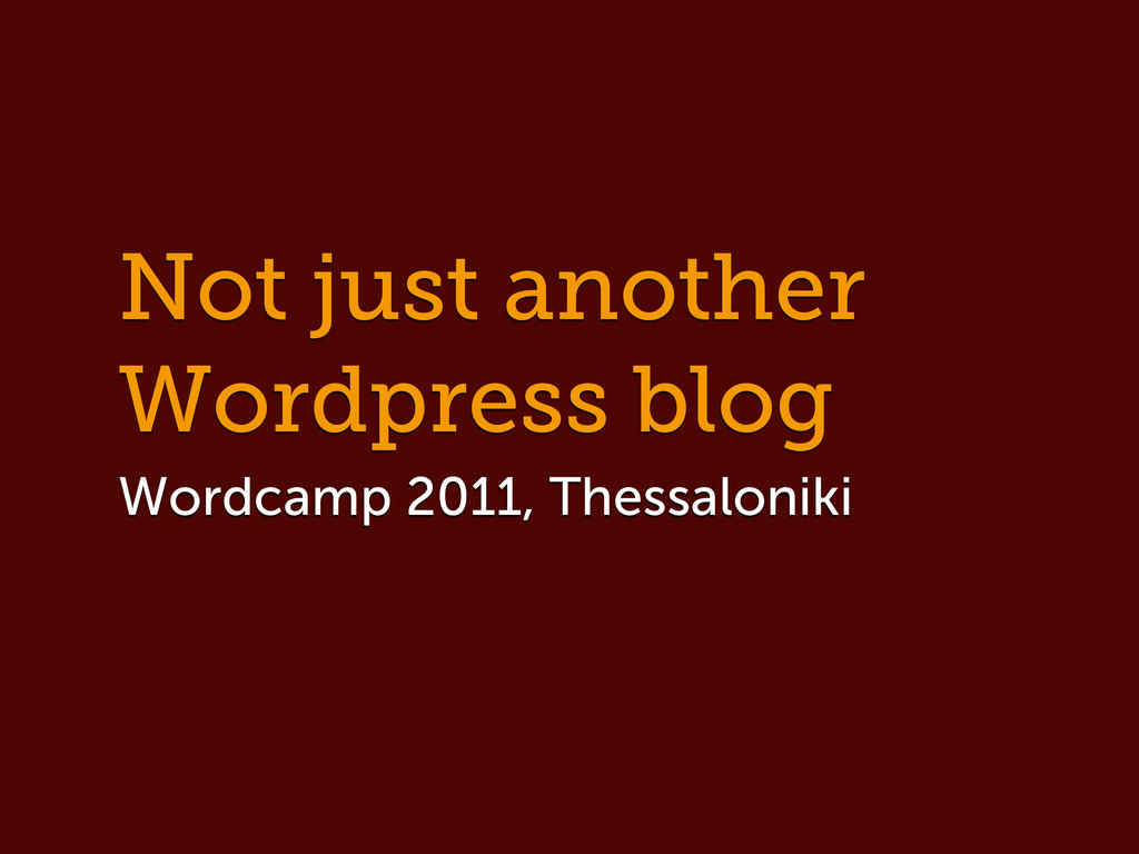 Not just another Wordpress blog Wordcamp 2011, ...