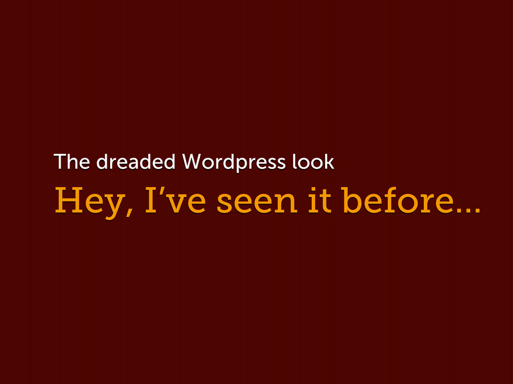 Hey, I've seen it before... The dreaded Wordpre...