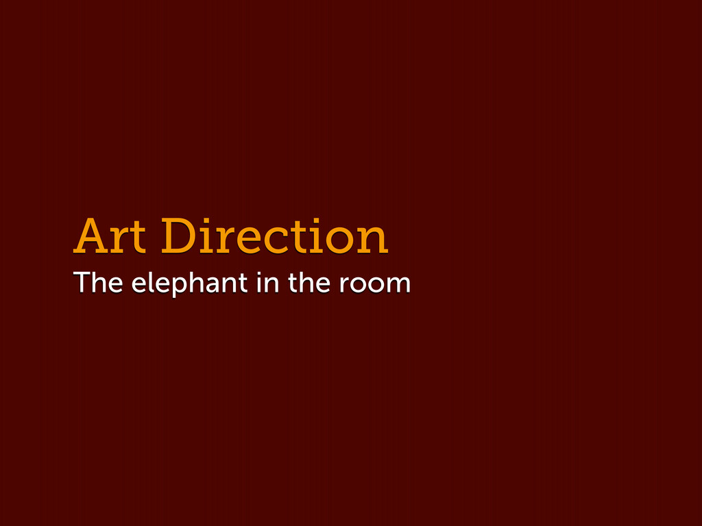Art Direction The elephant in the room